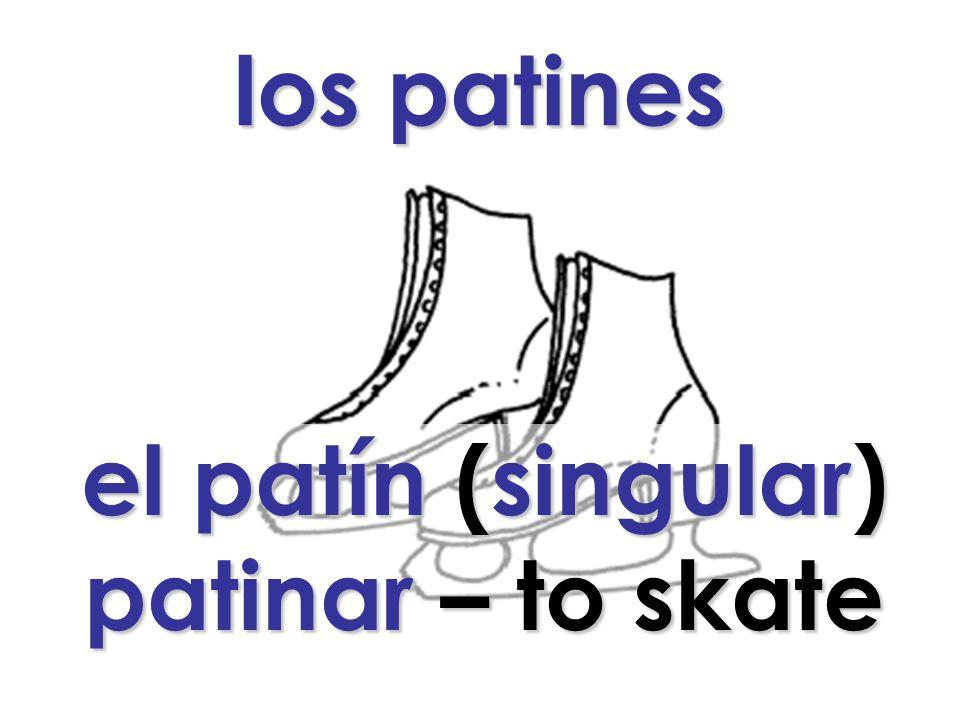 los patines el patín (singular) patinar – to skate