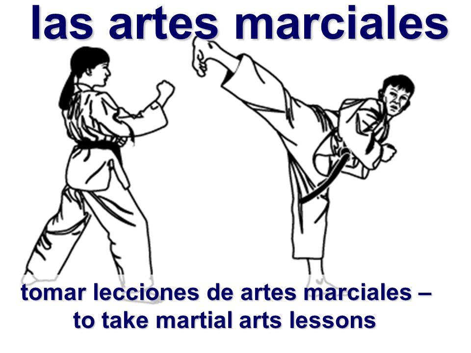 las artes marciales las artes marciales tomar lecciones de artes marciales – to take martial arts lessons to take martial arts lessons