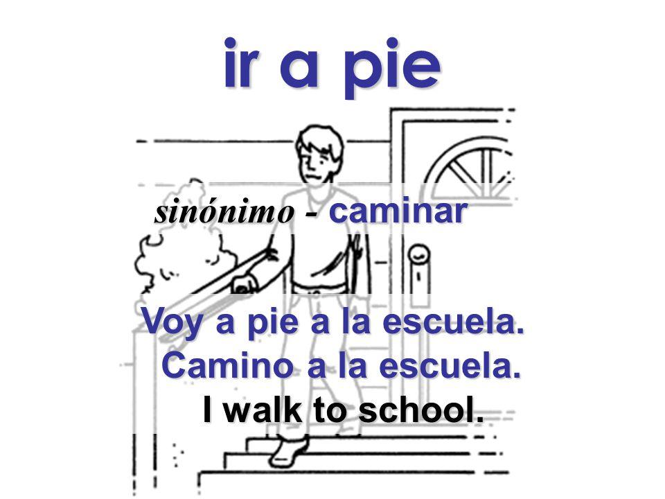ir a pie sinónimo - caminar sinónimo - caminar Voy a pie a la escuela.