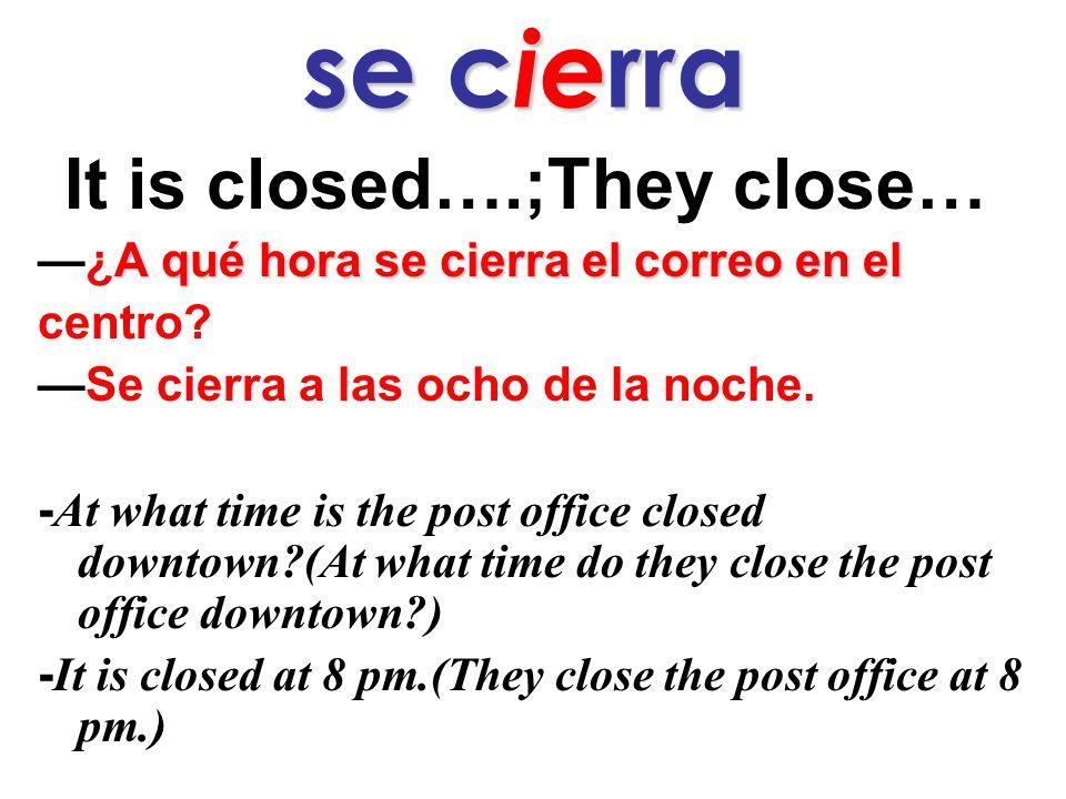 se c ie rra It is closed….;They close… A qué hora se cierra el correo en el —¿A qué hora se cierra el correo en el centro.