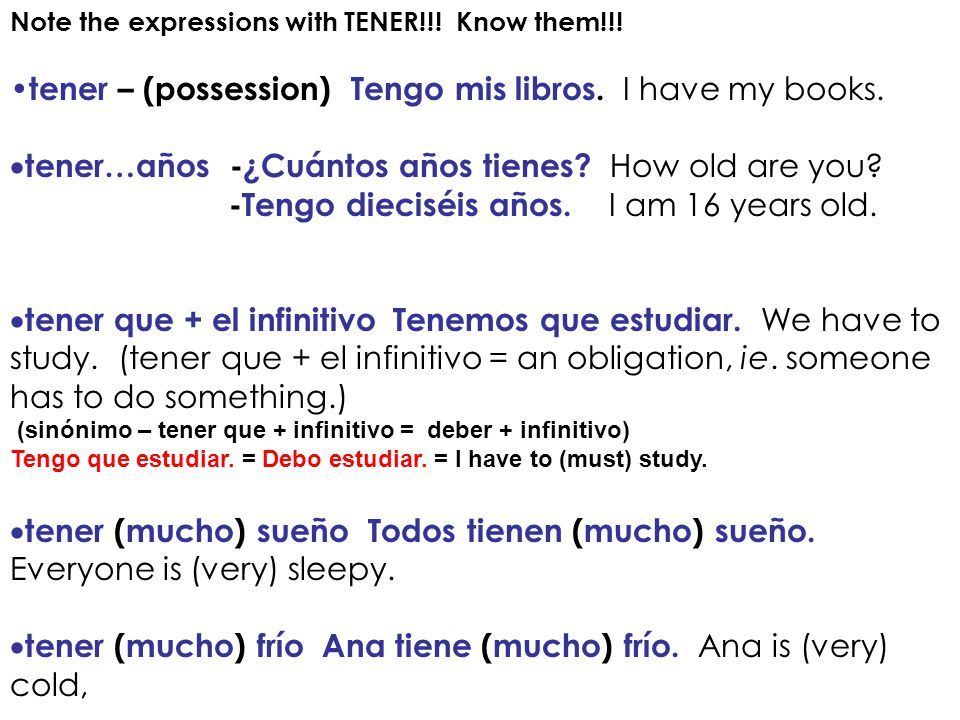 Note the expressions with TENER!!. Know them!!. tener – (possession) Tengo mis libros.