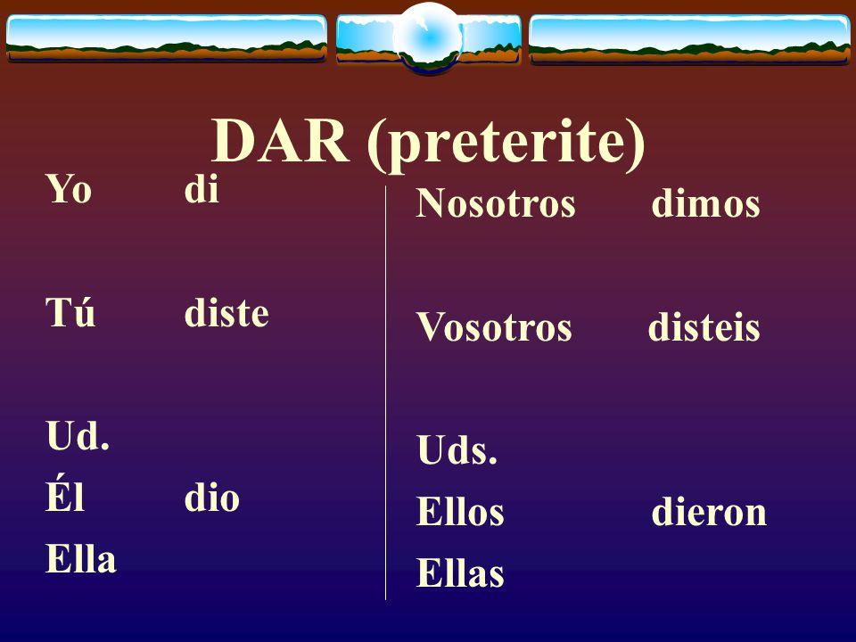 DAR (present) Yodoy Túdas Ud. Élda Ella Nosotros damos Vosotros dais Uds. Ellos dan Ellas