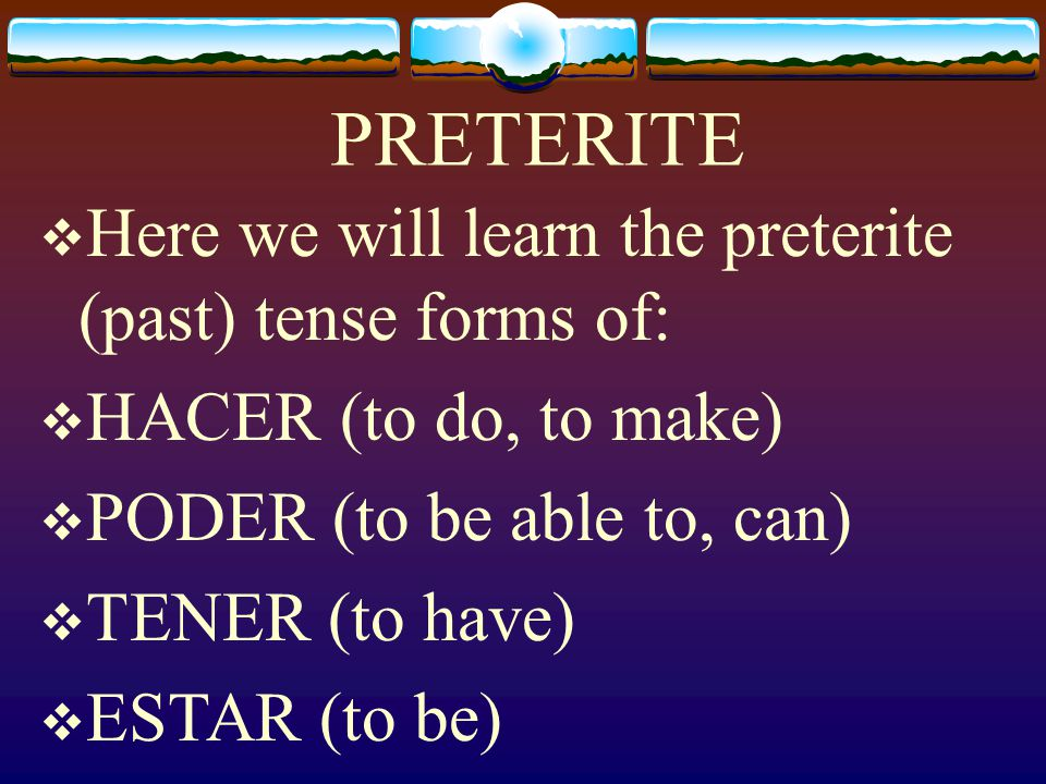 Irregular Preterite Verbs: Hacer, Tener, Estar, Poder Page 142 Realidades 2