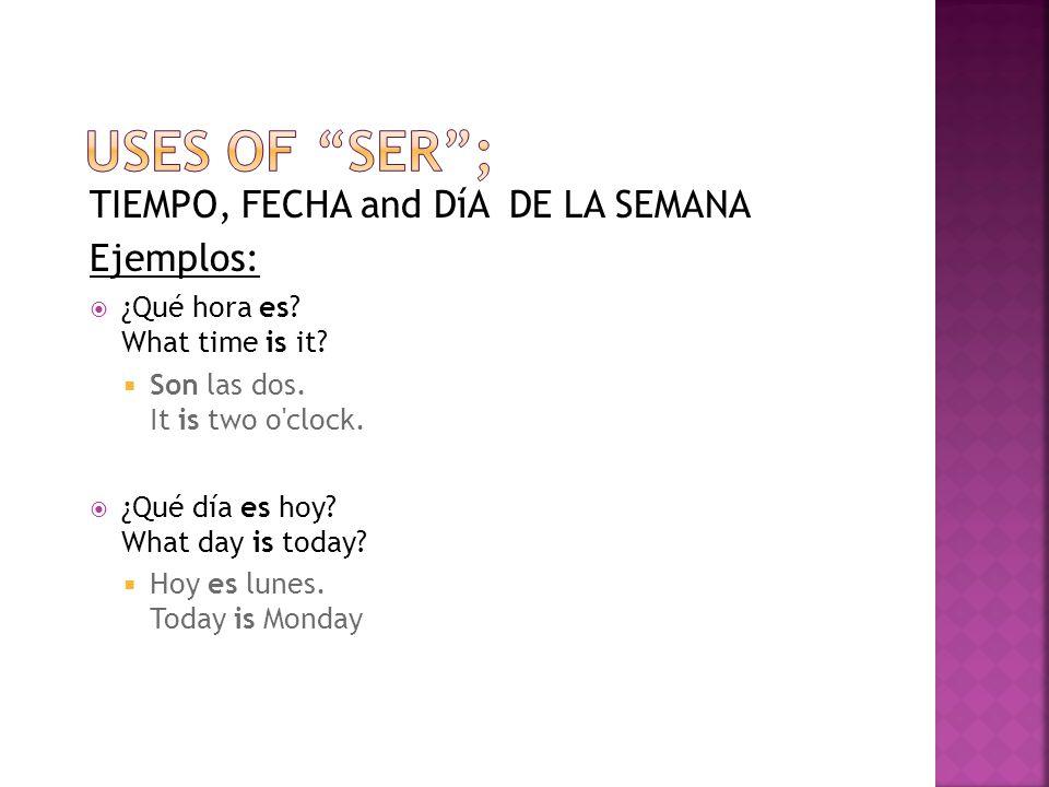 TIEMPO, FECHA and DíA DE LA SEMANA Ejemplos:  ¿Qué hora es.