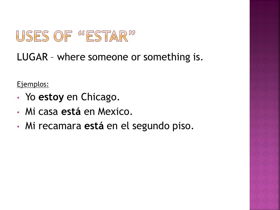 LUGAR – where someone or something is. Ejemplos: Yo estoy en Chicago.