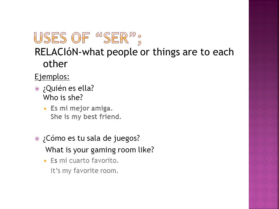 RELACIóN-what people or things are to each other Ejemplos:  ¿Quién es ella.