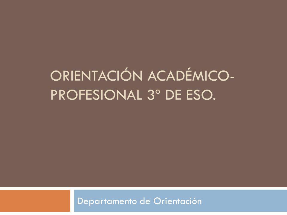 ORIENTACIÓN ACADÉMICO- PROFESIONAL 3º DE ESO. Departamento de Orientación