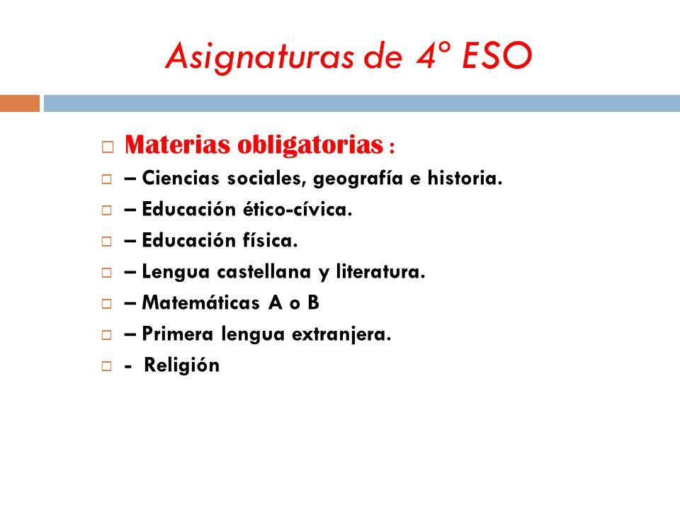 Asignaturas de 4º ESO  Materias obligatorias :  – Ciencias sociales, geografía e historia.