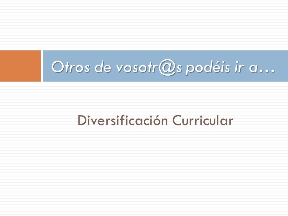 Diversificación Curricular Otros de vosotr@s podéis ir a…