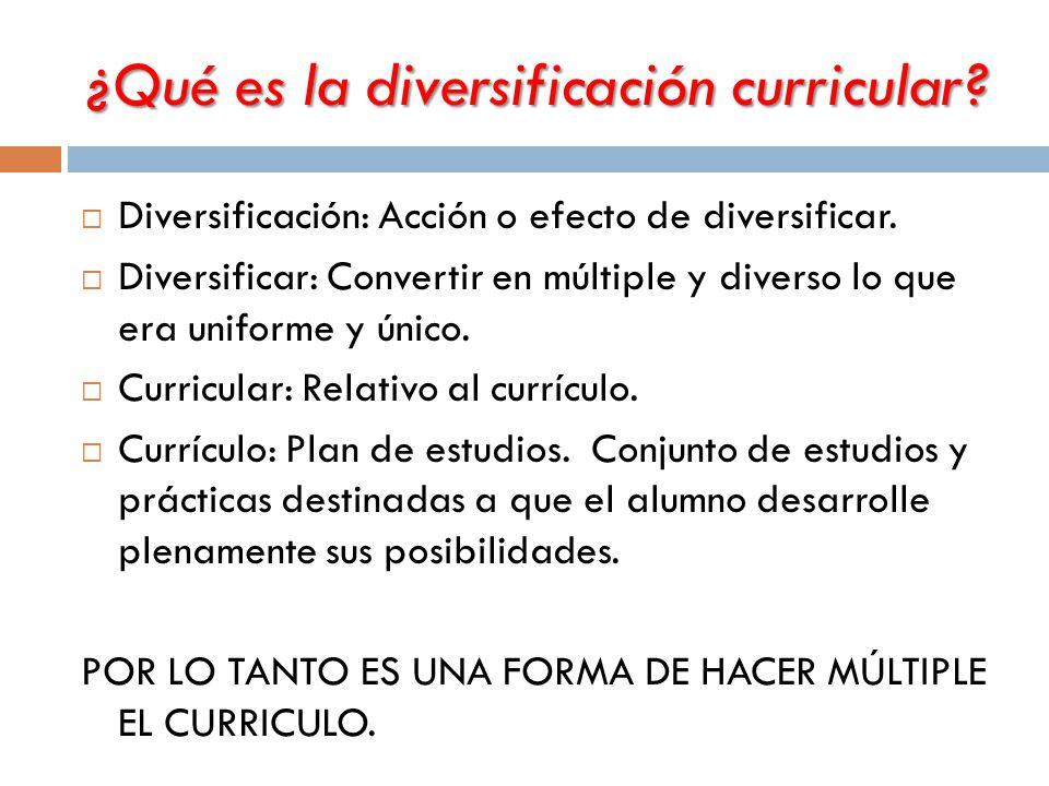 ¿Qué es la diversificación curricular.  Diversificación: Acción o efecto de diversificar.