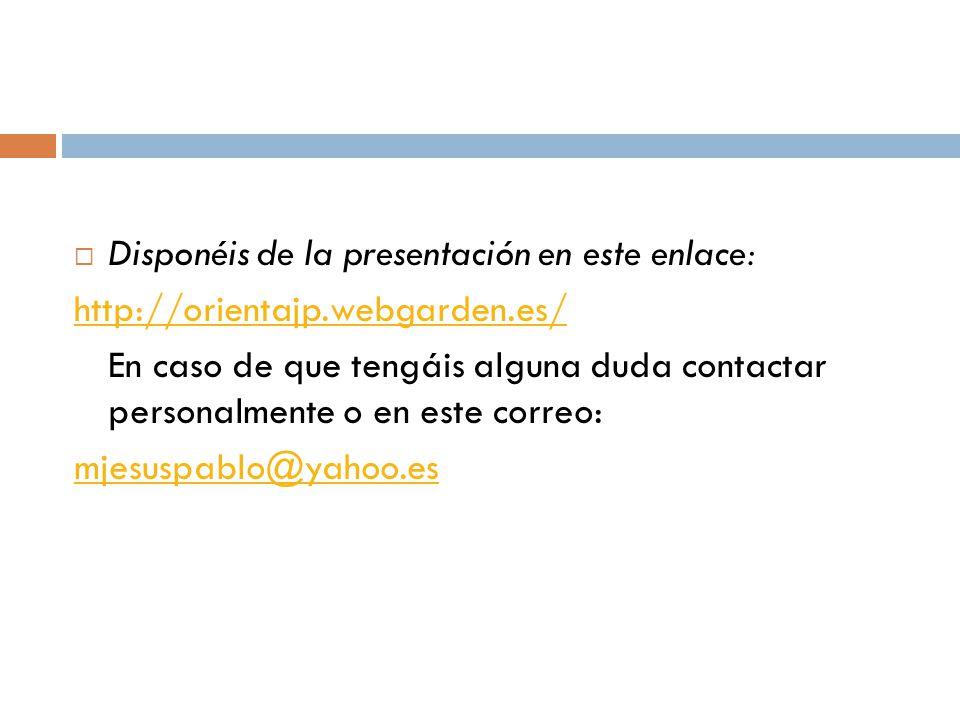  Disponéis de la presentación en este enlace: http://orientajp.webgarden.es/ En caso de que tengáis alguna duda contactar personalmente o en este correo: mjesuspablo@yahoo.es