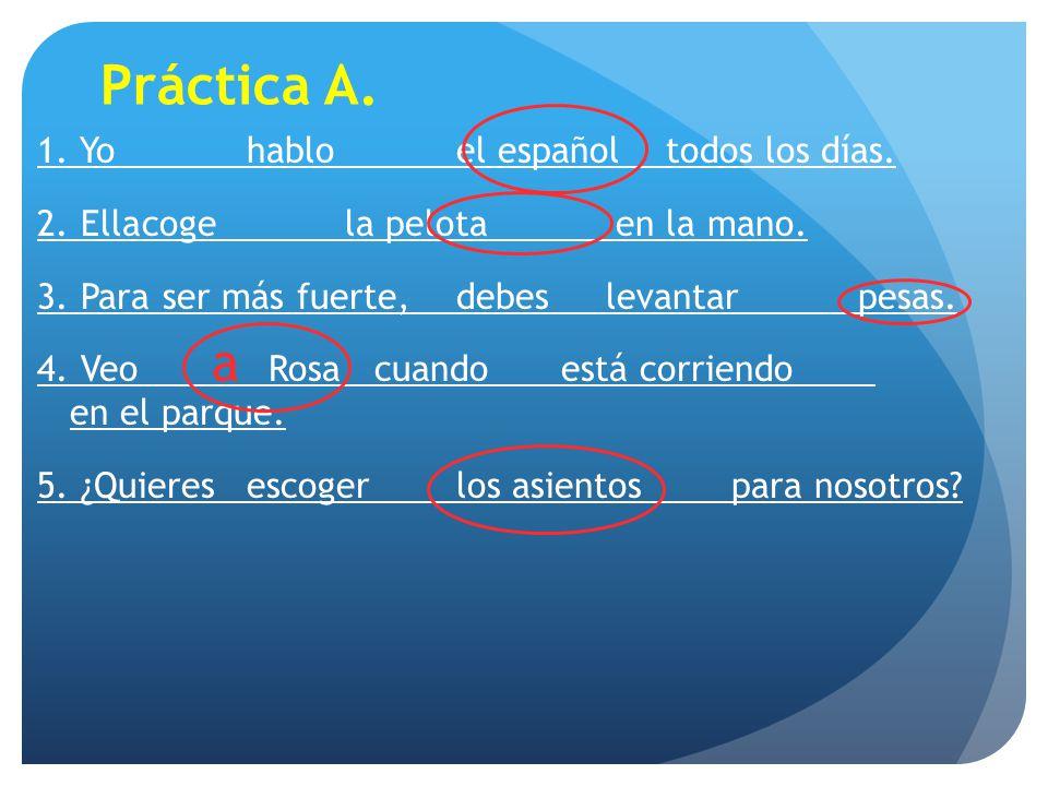 Práctica A. 1. Yo hablo el español todos los días.
