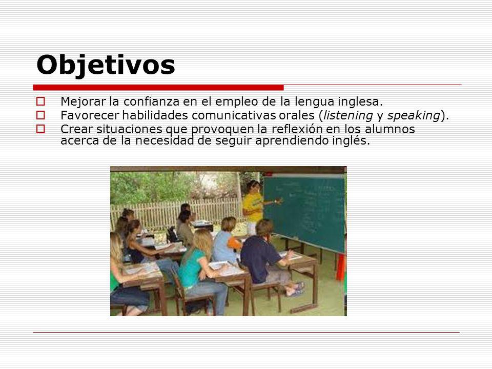 Objetivos  Mejorar la confianza en el empleo de la lengua inglesa.