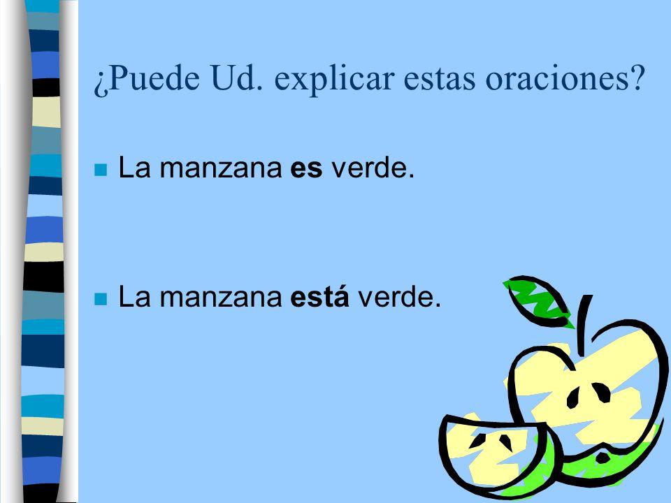 ¿Puede Ud. explicar estas oraciones n La manzana es verde. n La manzana está verde.