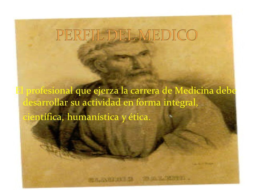 El profesional que ejerza la carrera de Medicina debe desarrollar su actividad en forma integral, científica, humanística y ética.