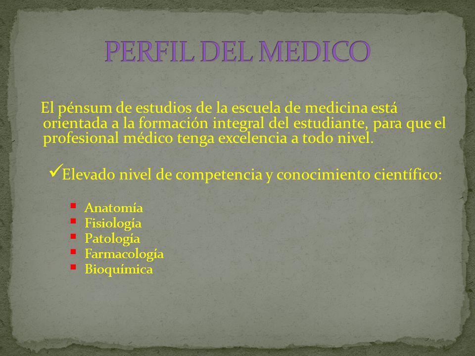 El pénsum de estudios de la escuela de medicina está orientada a la formación integral del estudiante, para que el profesional médico tenga excelencia a todo nivel.