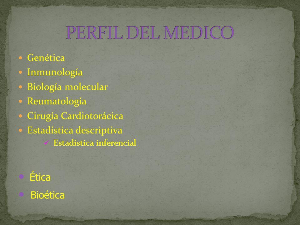 Genética Inmunología Biología molecular Reumatología Cirugía Cardiotorácica Estadística descriptiva Estadística inferencial Ética Bioética