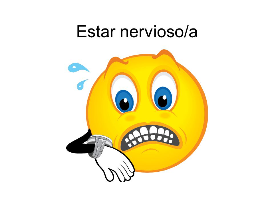 Estar nervioso/a