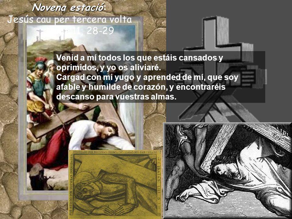 Novenaestació Novena estació: Jesús cau per tercera volta Mt 11, 28-29 Venid a mí todos los que estáis cansados y oprimidos, y yo os aliviaré.