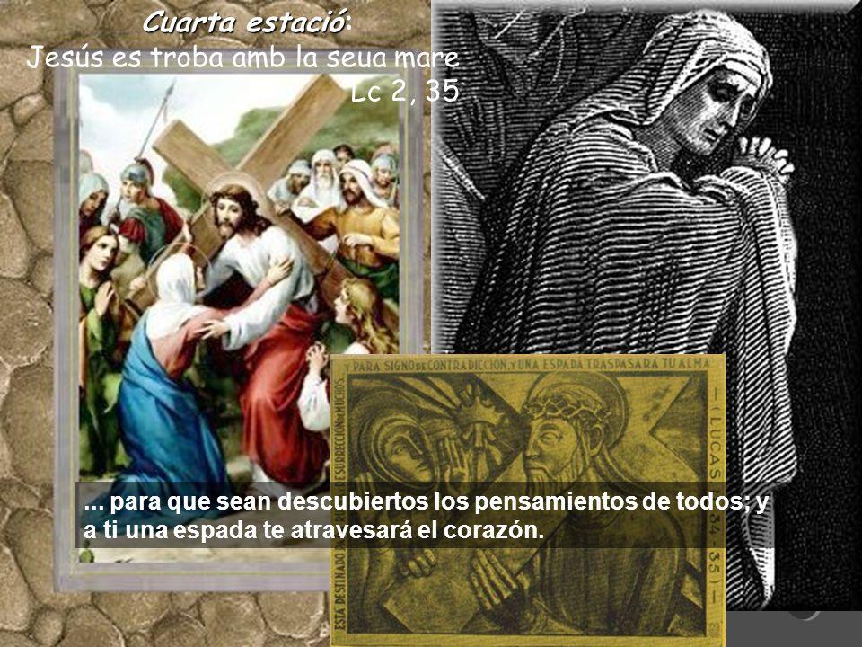 Cuartaestació Cuarta estació: Jesús es troba amb la seua mare Lc 2, 35...
