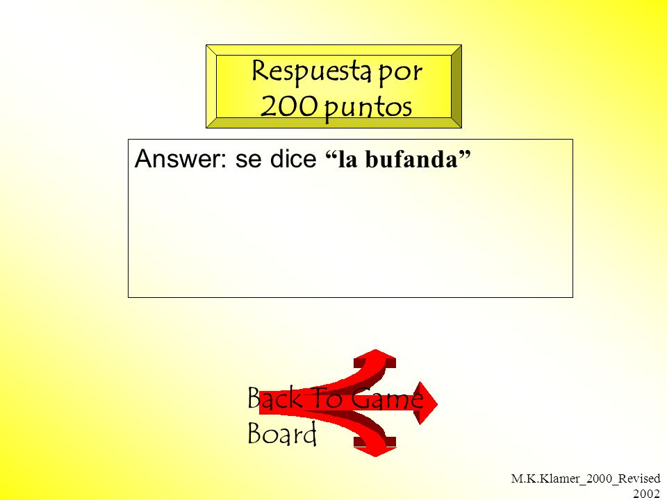 M.K.Klamer_2000_Revised 2002 Answer: se dice la bufanda Back To Game Board Respuesta por 200 puntos