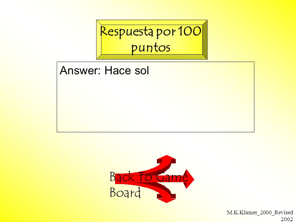 M.K.Klamer_2000_Revised 2002 Answer: Hace sol Back To Game Board Respuesta por 100 puntos