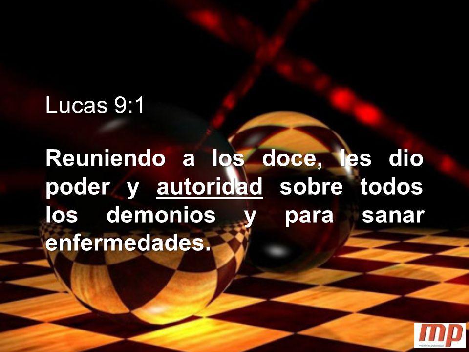 Lucas 9:1 Reuniendo a los doce, les dio poder y autoridad sobre todos los demonios y para sanar enfermedades.
