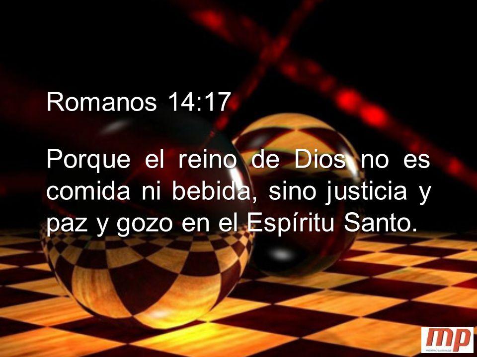 Romanos 14:17 Porque el reino de Dios no es comida ni bebida, sino justicia y paz y gozo en el Espíritu Santo.