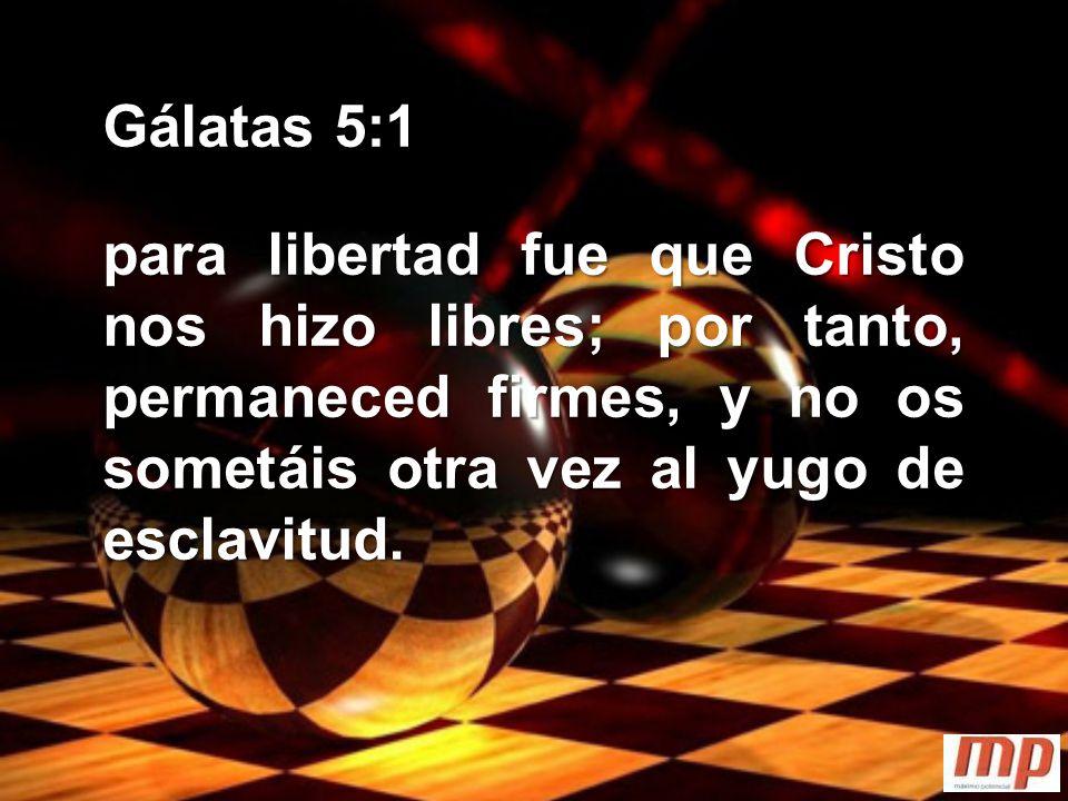 Gálatas 5:1 para libertad fue que Cristo nos hizo libres; por tanto, permaneced firmes, y no os sometáis otra vez al yugo de esclavitud.