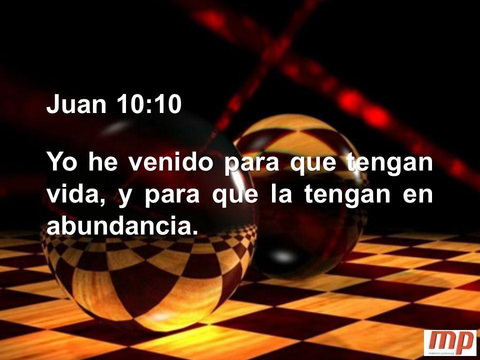 Juan 10:10 Yo he venido para que tengan vida, y para que la tengan en abundancia.