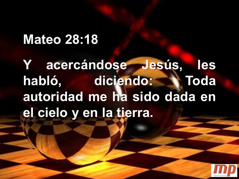 Mateo 28:18 Y acercándose Jesús, les habló, diciendo: Toda autoridad me ha sido dada en el cielo y en la tierra.