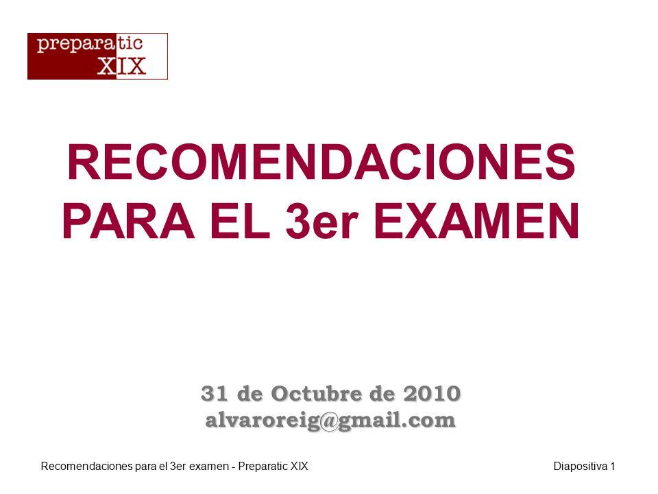 RECOMENDACIONES PARA EL 3er EXAMEN 31 de Octubre de 2010 alvaroreig@gmail.com Recomendaciones para el 3er examen - Preparatic XIXDiapositiva 1