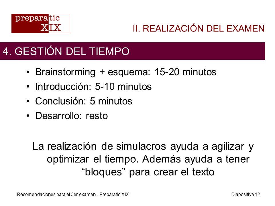 Brainstorming + esquema: 15-20 minutos Introducción: 5-10 minutos Conclusión: 5 minutos Desarrollo: resto La realización de simulacros ayuda a agilizar y optimizar el tiempo.
