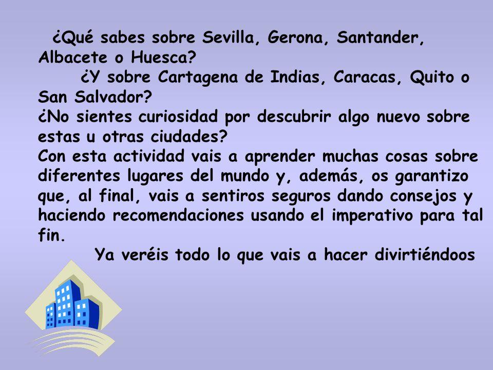 CIUDADES INTRODUCCIÓN ¿Qué sabes sobre Sevilla, Gerona, Santander, Albacete o Huesca.
