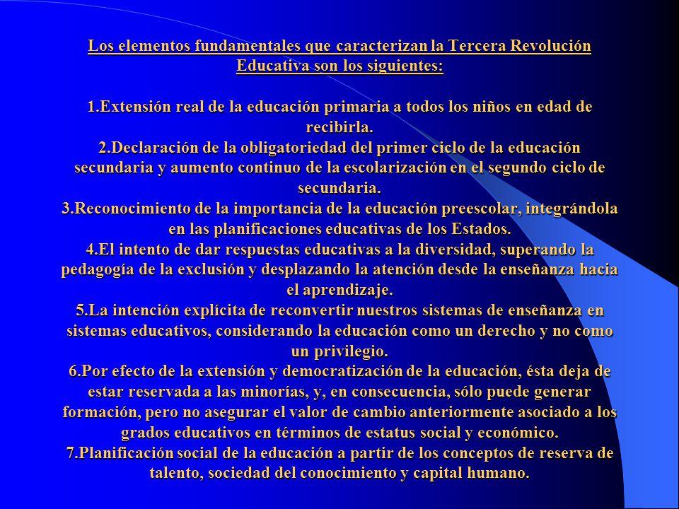 Los elementos fundamentales que caracterizan la Tercera Revolución Educativa son los siguientes: 1.Extensión real de la educación primaria a todos los niños en edad de recibirla.