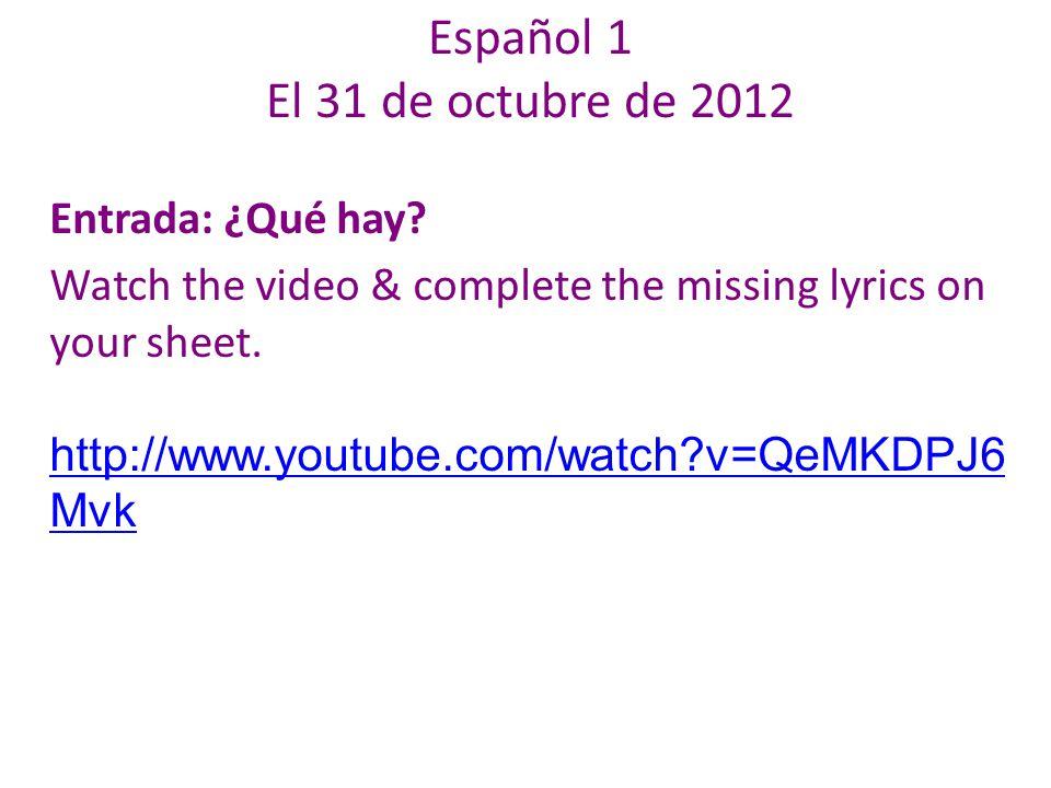 Español 1 El 31 de octubre de 2012 Entrada: ¿Qué hay.