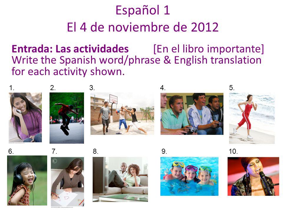 Entrada: Las actividades[En el libro importante] Write the Spanish word/phrase & English translation for each activity shown.