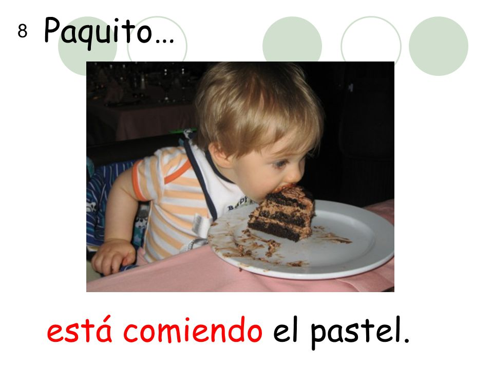 Paquito… está comiendo el pastel. 8