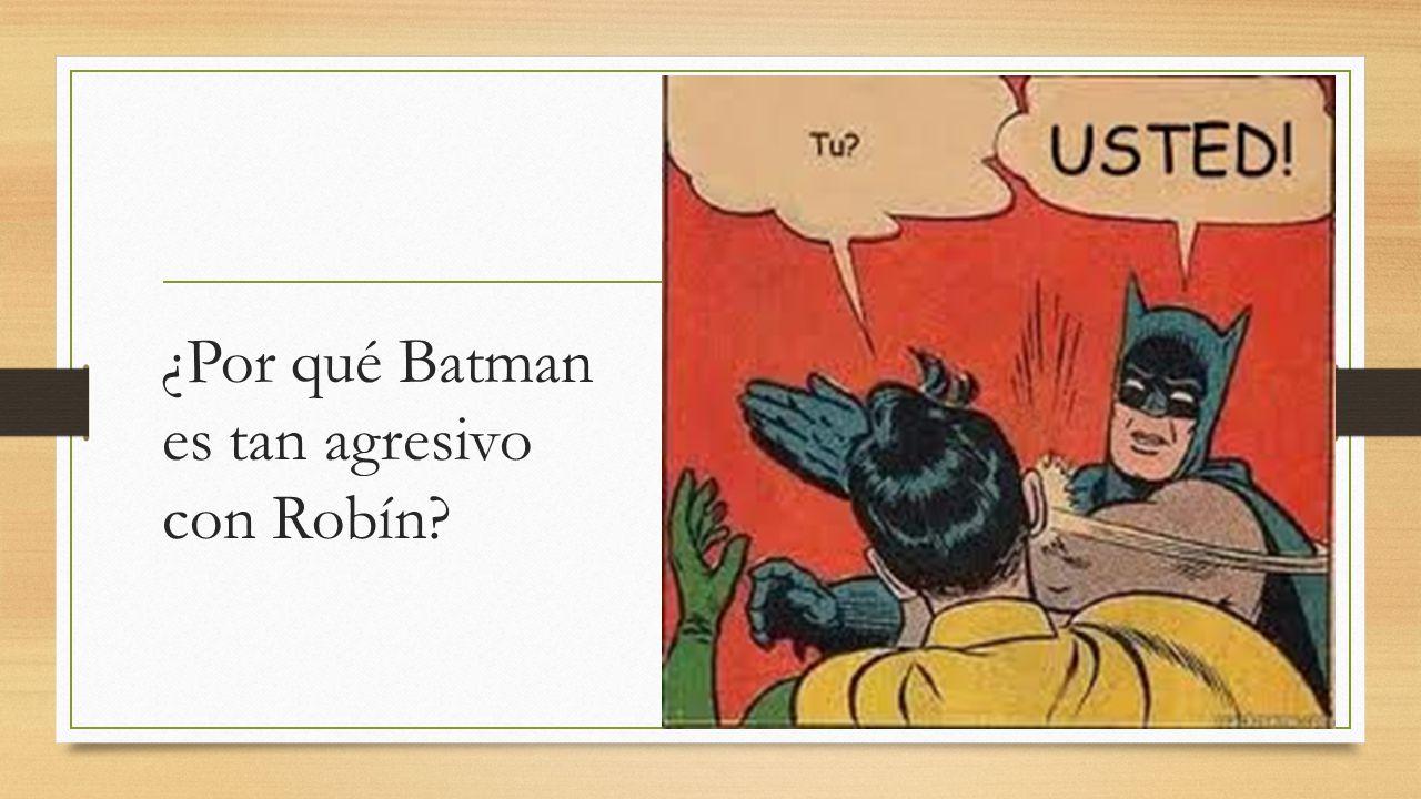 ¿Por qué Batman es tan agresivo con Robín