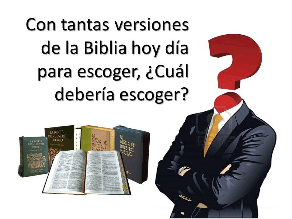 Con tantas versiones de la Biblia hoy día para escoger, ¿Cuál debería escoger
