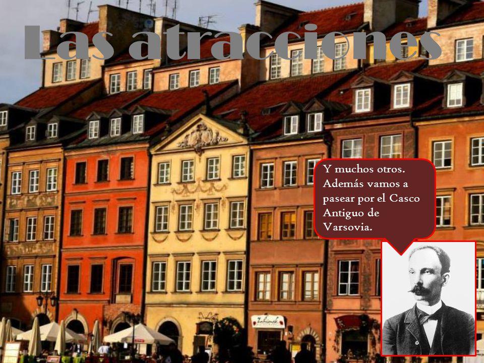 Las atracciones Y muchos otros. Además vamos a pasear por el Casco Antiguo de Varsovia.
