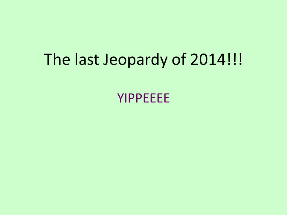 The last Jeopardy of 2014!!! YIPPEEEE