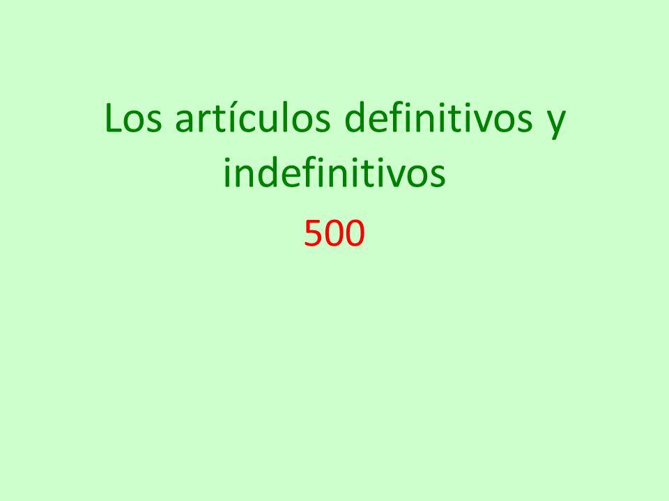 Los artículos definitivos y indefinitivos 500