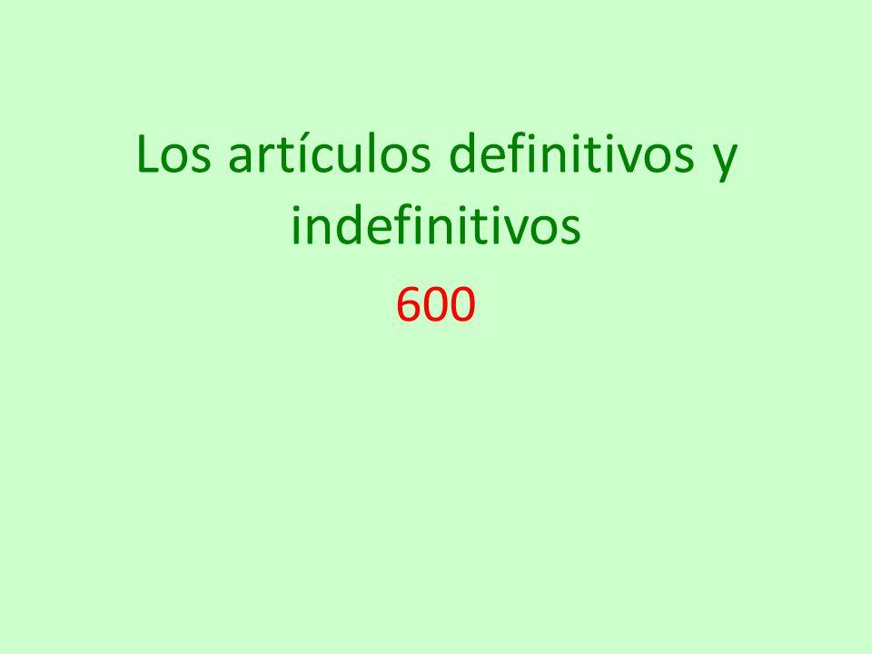 Los artículos definitivos y indefinitivos 600