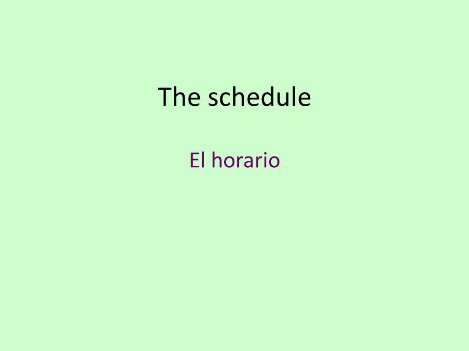 The schedule El horario