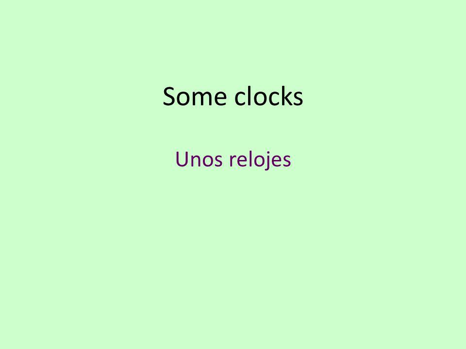 Some clocks Unos relojes