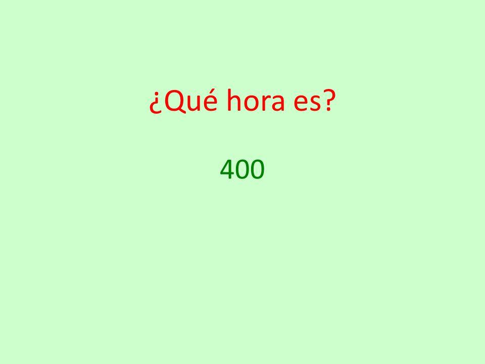 ¿Qué hora es 400