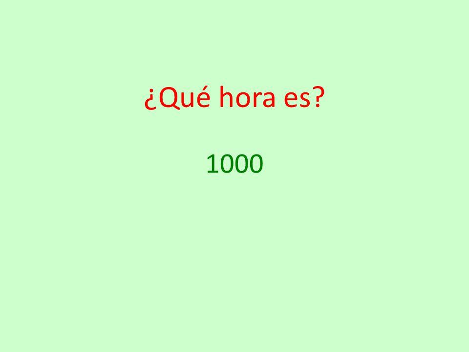 ¿Qué hora es 1000