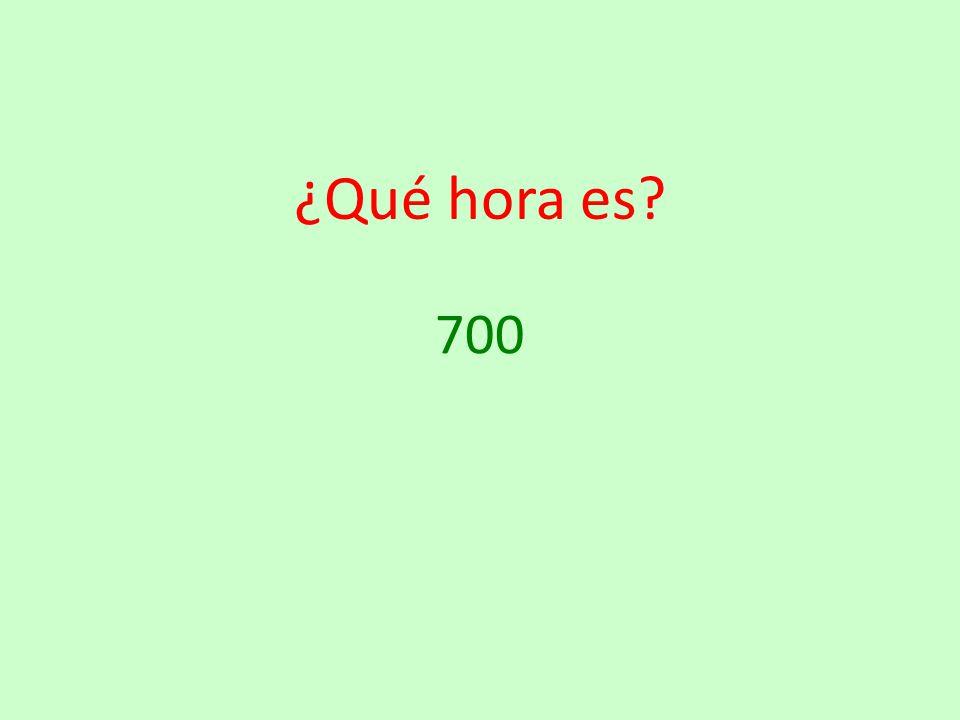 ¿Qué hora es 700