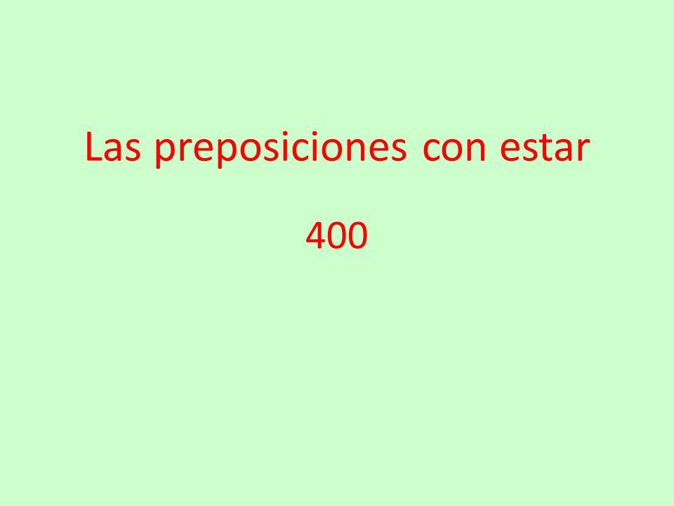Las preposiciones con estar 400